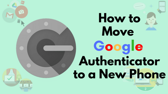 How to Move Google Authenticator to New Phone