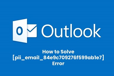 [pii_email_07e5245661e6869f8bb4] Error Code of Outlook with Solution