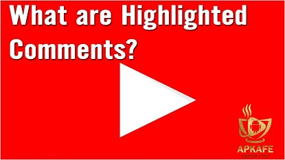 What Is a Highlighted Comment on YouTube 2021